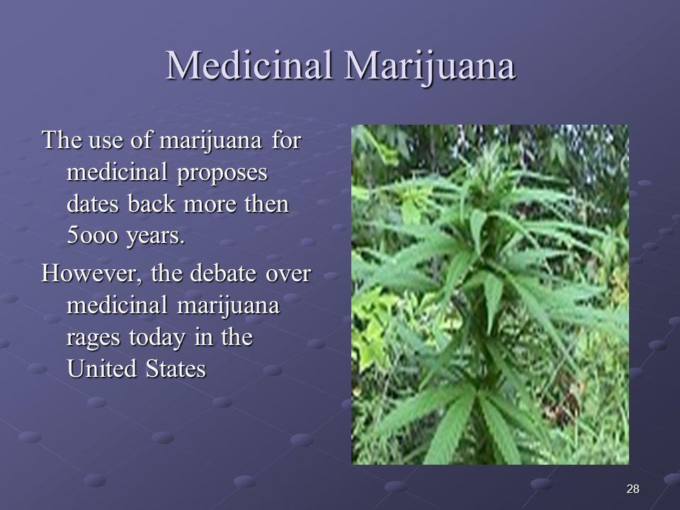 Medicinal Marijuana The use of marijuana for medicinal proposes dates back more then 5ooo years.