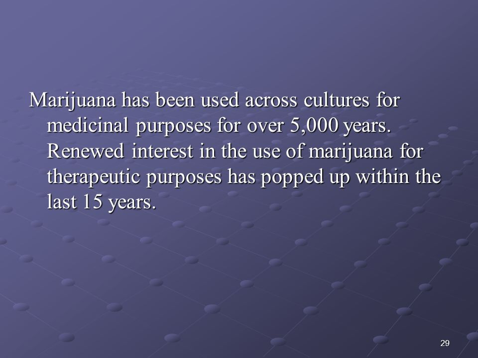Marijuana has been used across cultures for medicinal purposes for over 5,000 years.