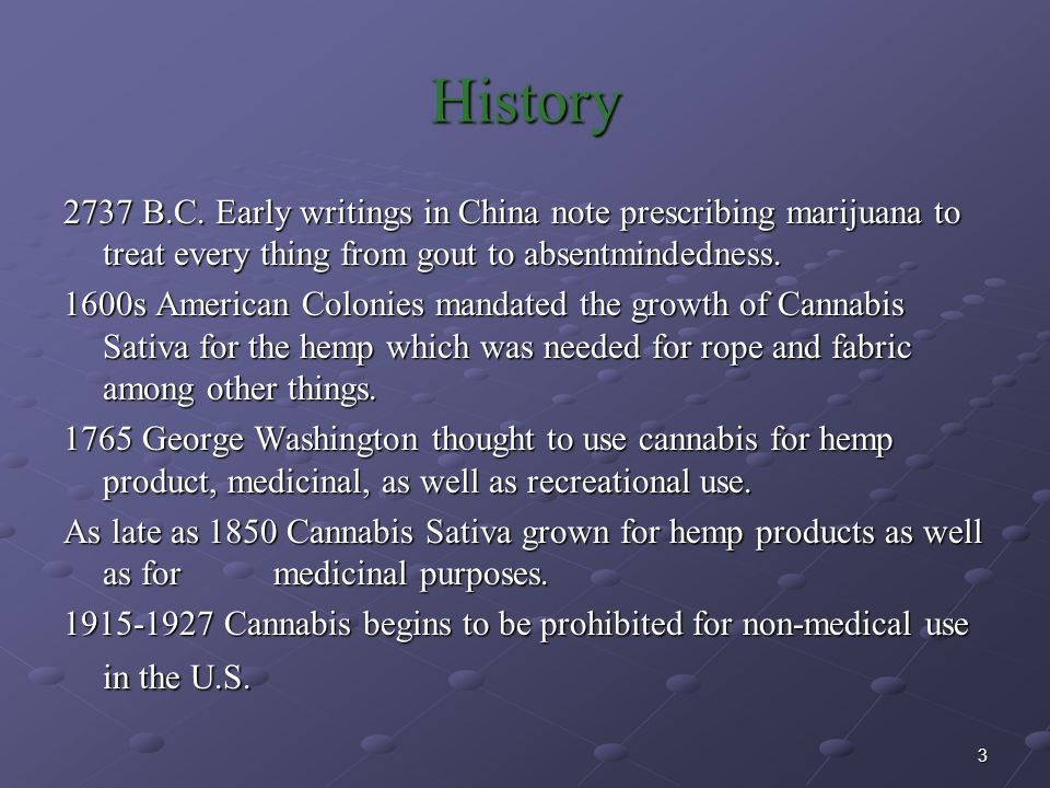 History 2737 B.C. Early writings in China note prescribing marijuana to treat every thing from gout to absentmindedness.