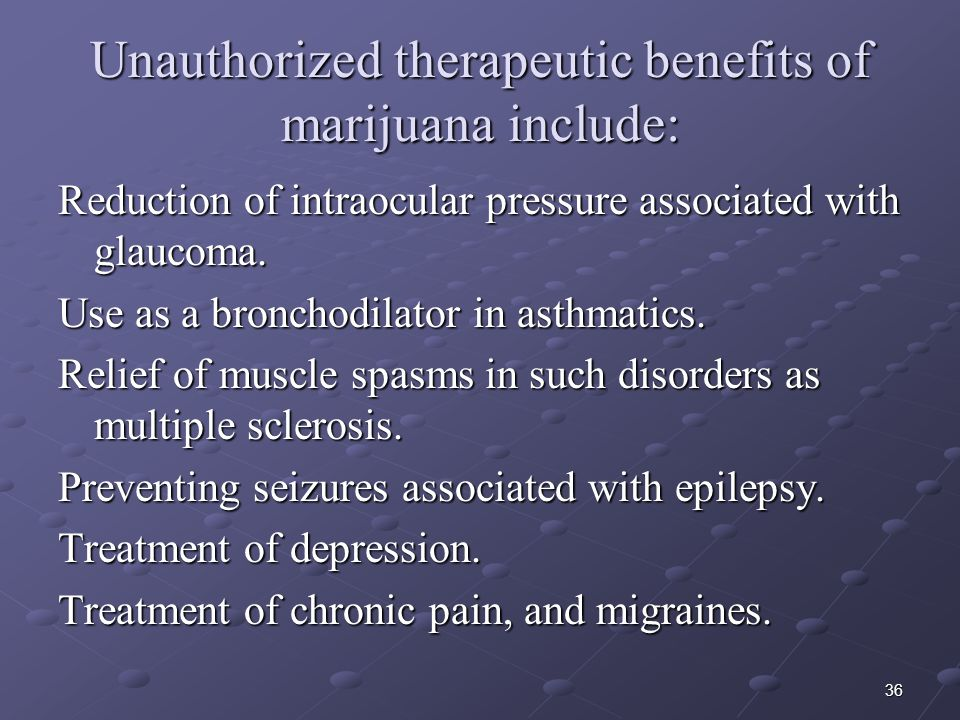Unauthorized therapeutic benefits of marijuana include: