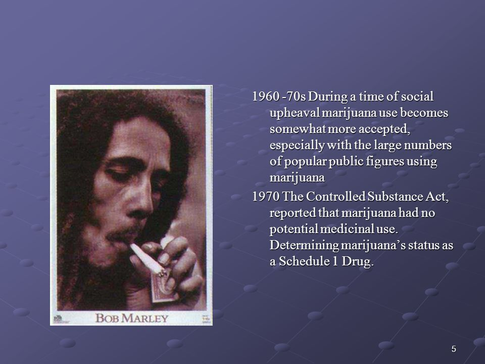 1960 -70s During a time of social upheaval marijuana use becomes somewhat more accepted, especially with the large numbers of popular public figures using marijuana