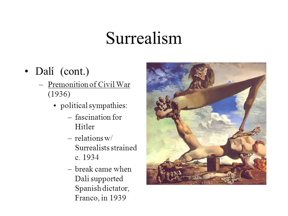 Surrealism Dalí (cont.) Premonition of Civil War (1936)