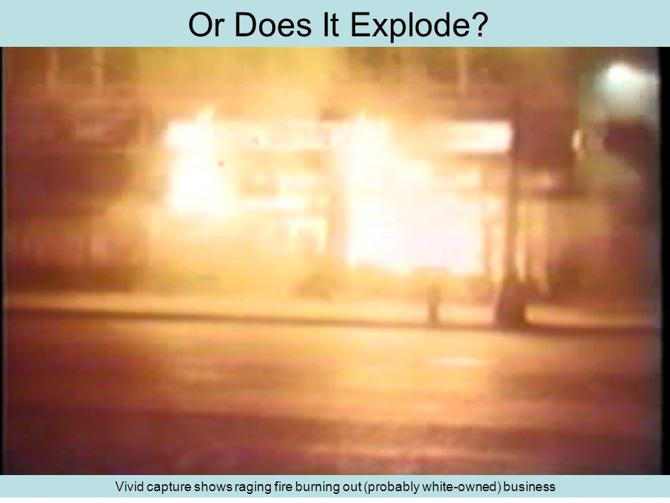 Or Does It Explode Vivid capture shows raging fire burning out (probably white-owned) business