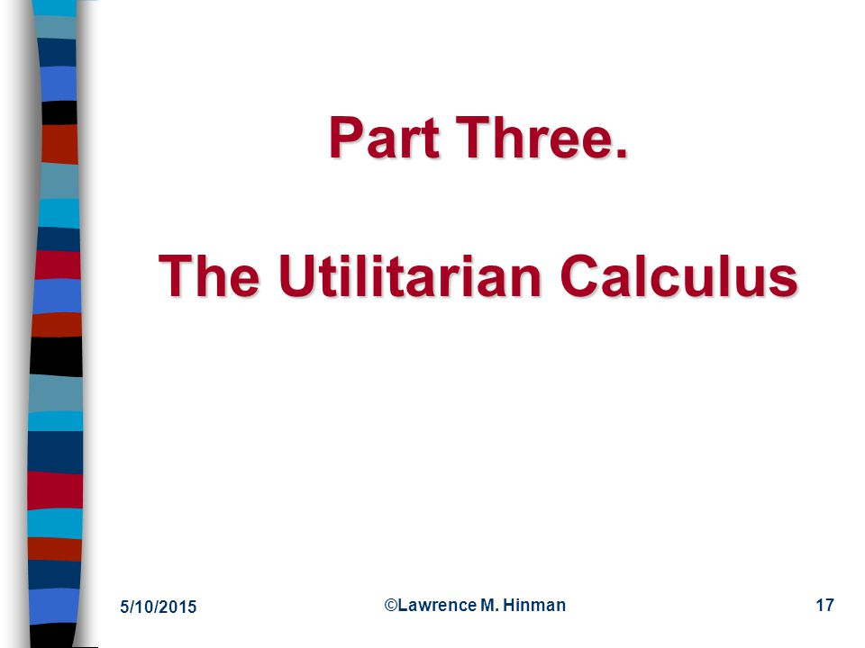 Part Three. The Utilitarian Calculus