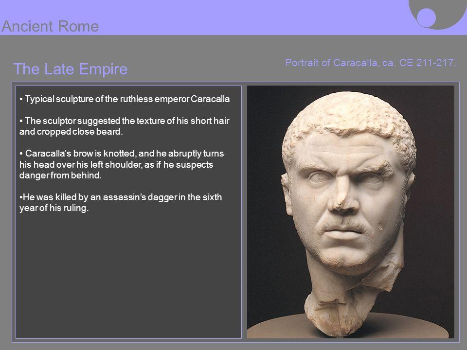 Ancient Rome The Late Empire Portrait of Caracalla, ca. CE 211-217.