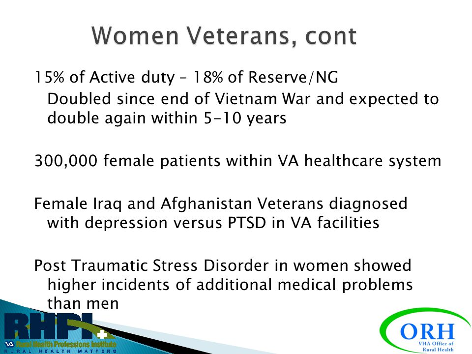 Women Veterans, cont 15% of Active duty – 18% of Reserve/NG