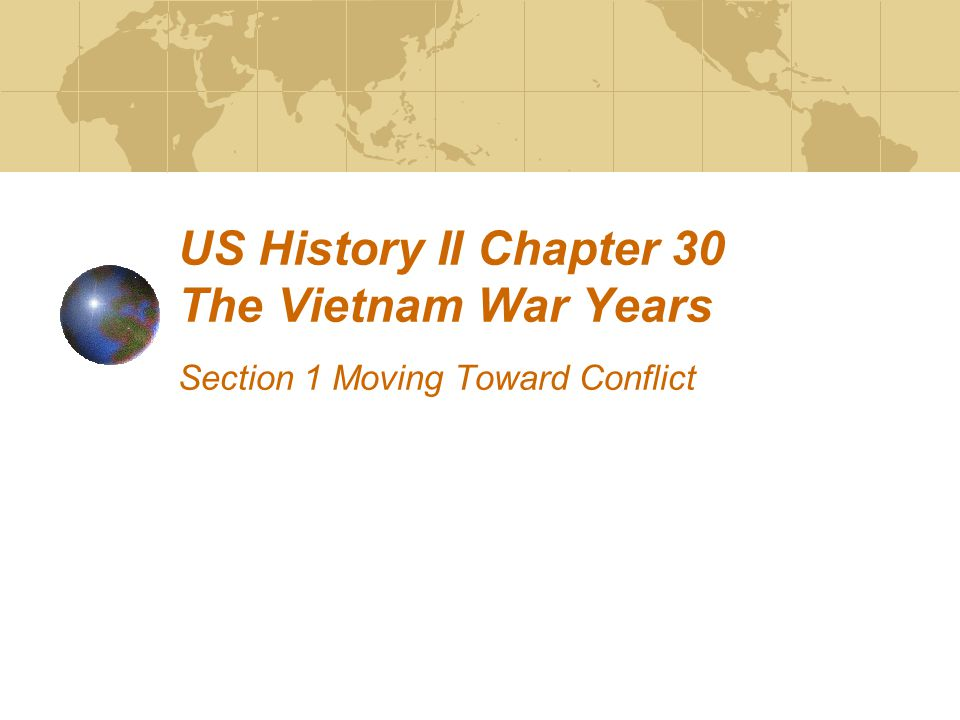US History II Chapter 30 The Vietnam War Years Section 1 Moving Toward Conflict