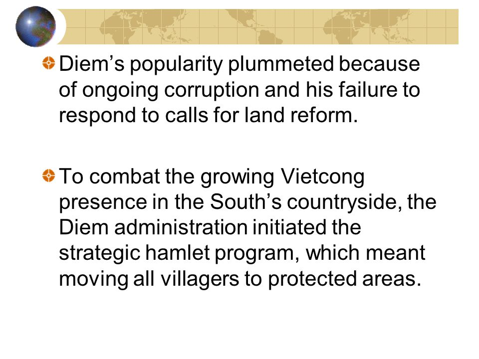 Diem's popularity plummeted because of ongoing corruption and his failure to respond to calls for land reform.