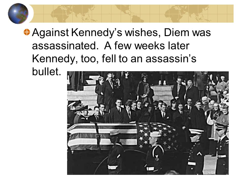 Against Kennedy's wishes, Diem was assassinated