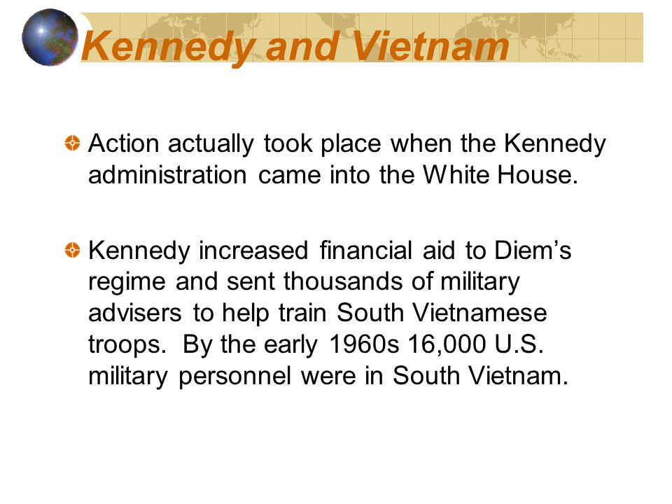 Kennedy and Vietnam Action actually took place when the Kennedy administration came into the White House.