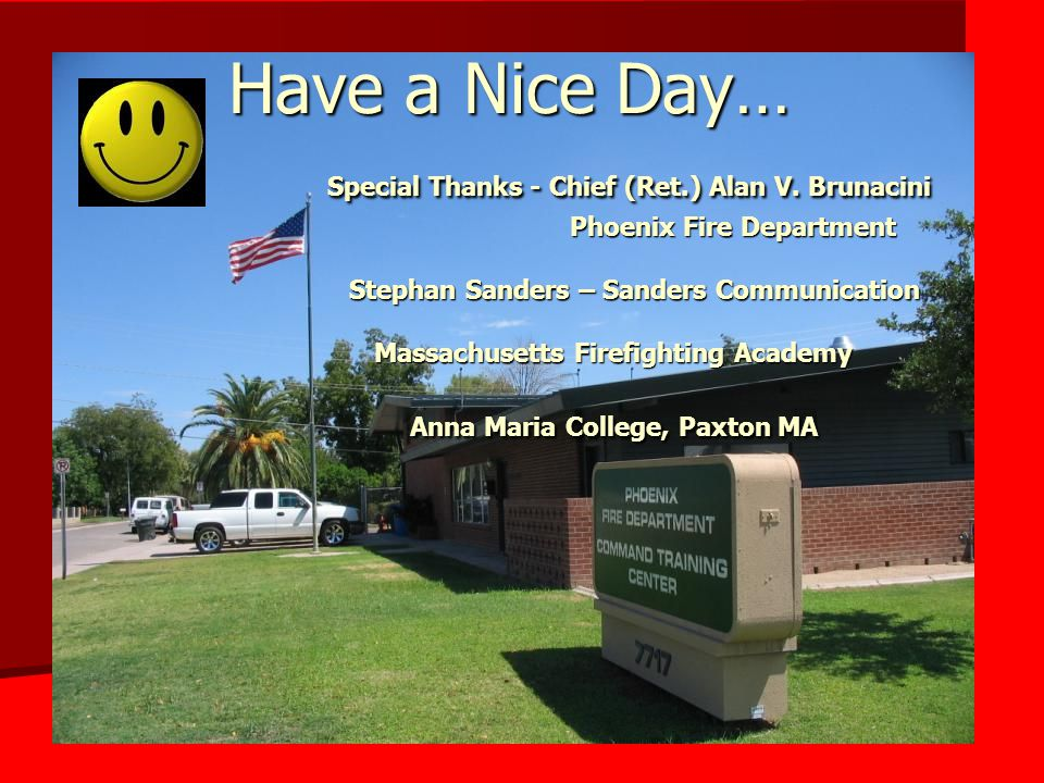 Have a Nice Day… Special Thanks - Chief (Ret. ) Alan V. Brunacini