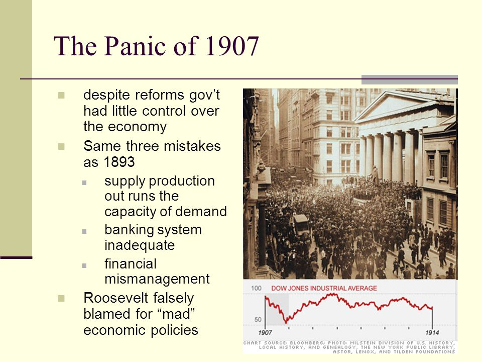The Panic of 1907 despite reforms gov't had little control over the economy. Same three mistakes as 1893.