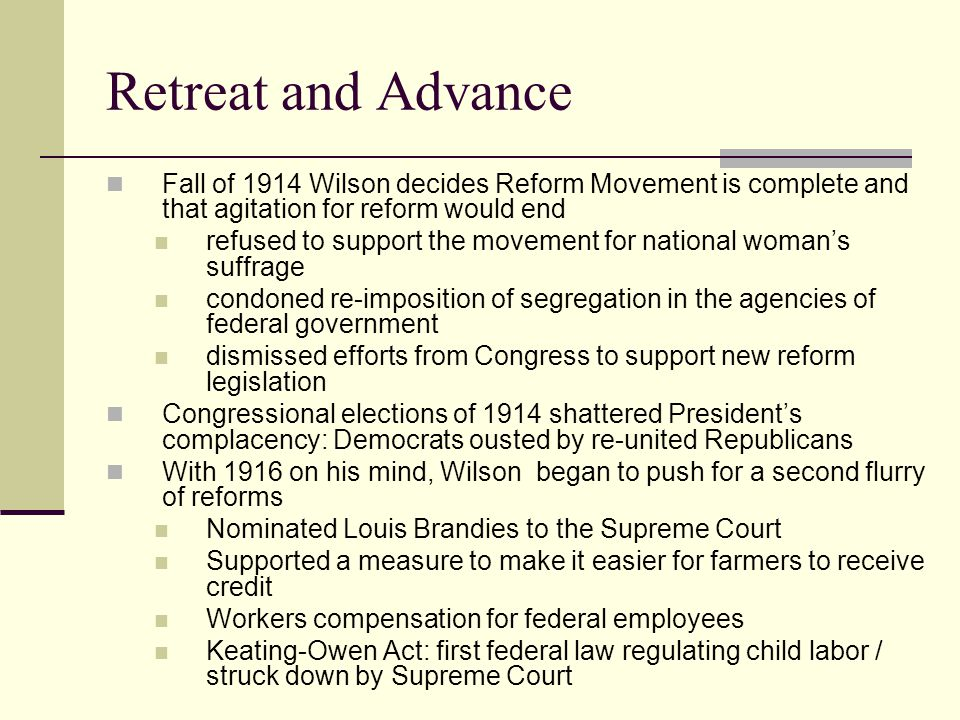 Retreat and Advance Fall of 1914 Wilson decides Reform Movement is complete and that agitation for reform would end.
