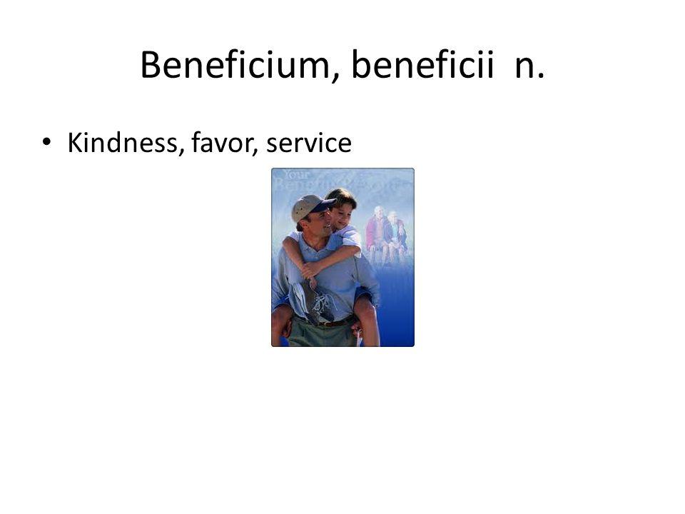 Beneficium, beneficii n.