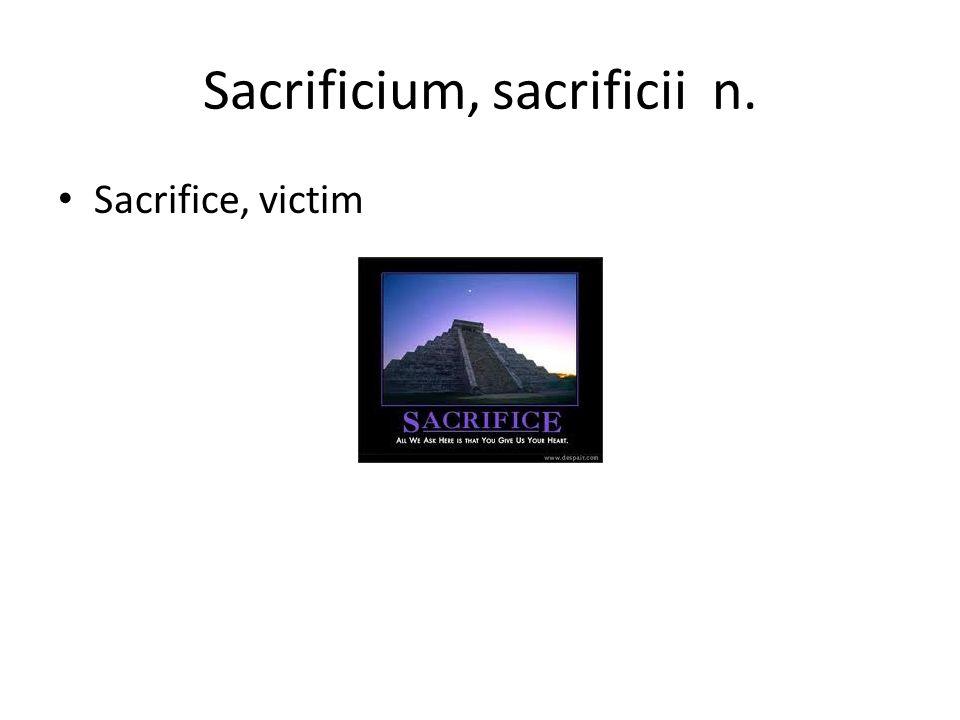 Sacrificium, sacrificii n.