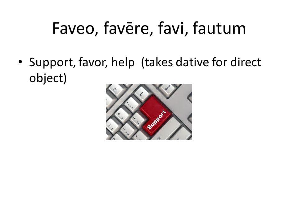Faveo, favēre, favi, fautum
