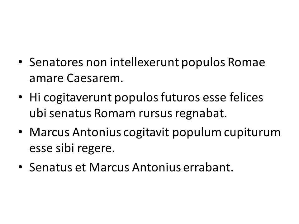 Senatores non intellexerunt populos Romae amare Caesarem.