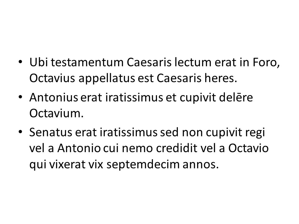 Ubi testamentum Caesaris lectum erat in Foro, Octavius appellatus est Caesaris heres.