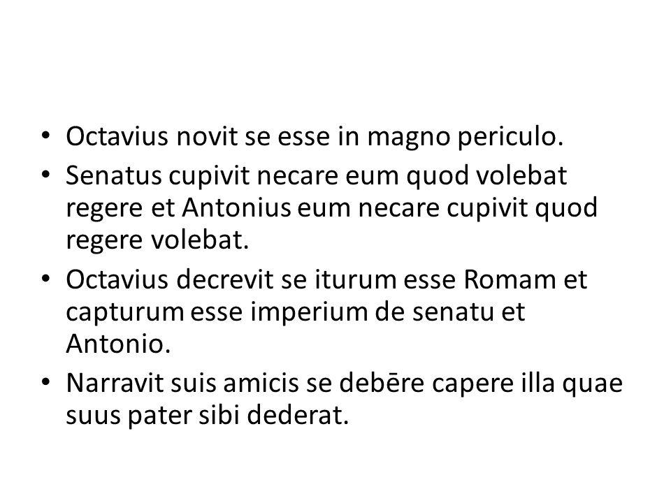 Octavius novit se esse in magno periculo.