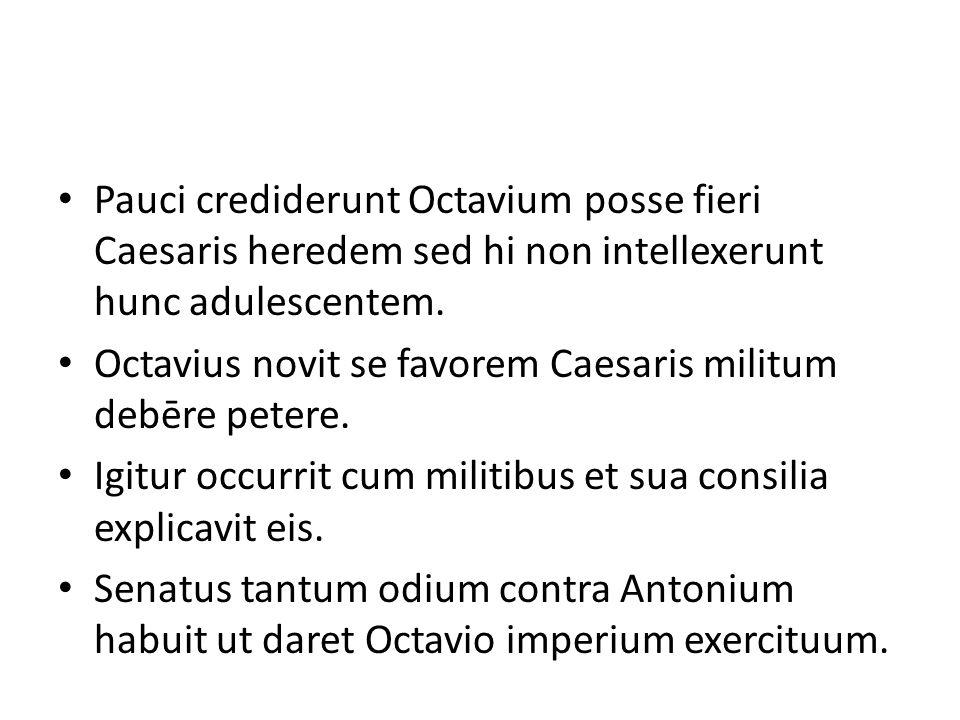 Pauci crediderunt Octavium posse fieri Caesaris heredem sed hi non intellexerunt hunc adulescentem.