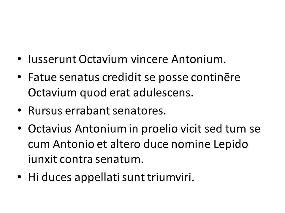 Iusserunt Octavium vincere Antonium.