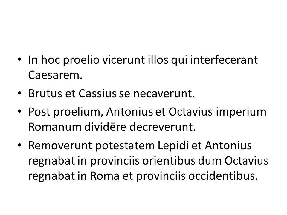 In hoc proelio vicerunt illos qui interfecerant Caesarem.
