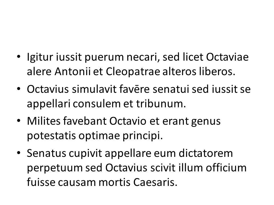 Igitur iussit puerum necari, sed licet Octaviae alere Antonii et Cleopatrae alteros liberos.