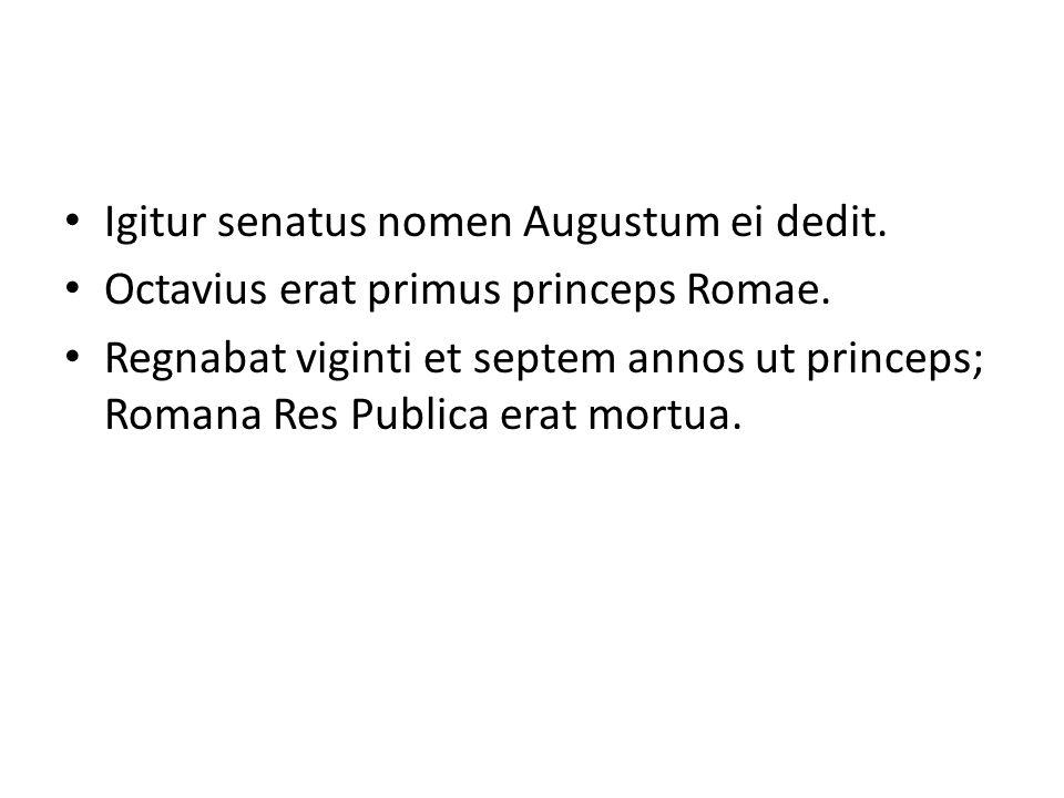 Igitur senatus nomen Augustum ei dedit.