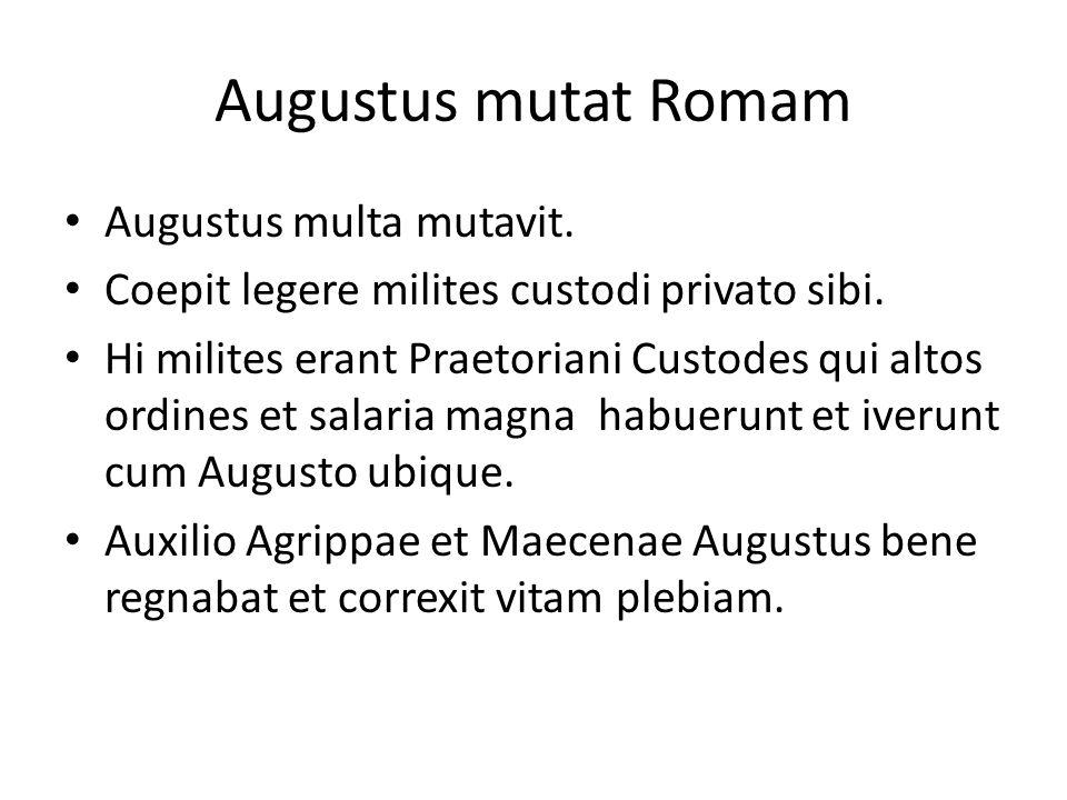 Augustus mutat Romam Augustus multa mutavit.