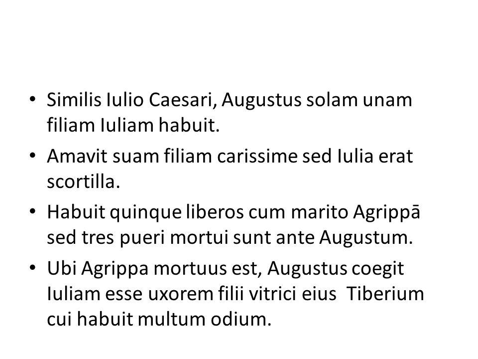 Similis Iulio Caesari, Augustus solam unam filiam Iuliam habuit.