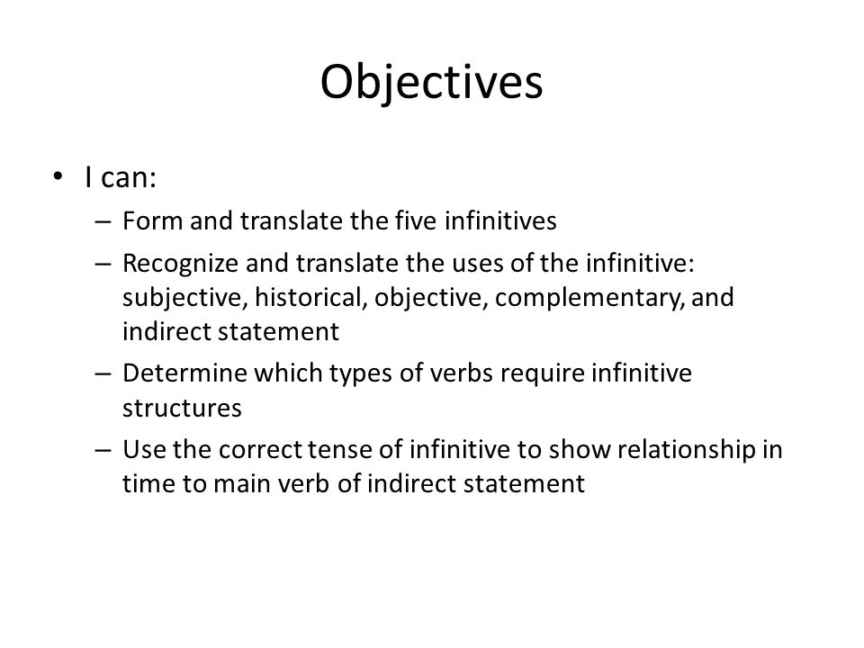 Objectives I can: Form and translate the five infinitives