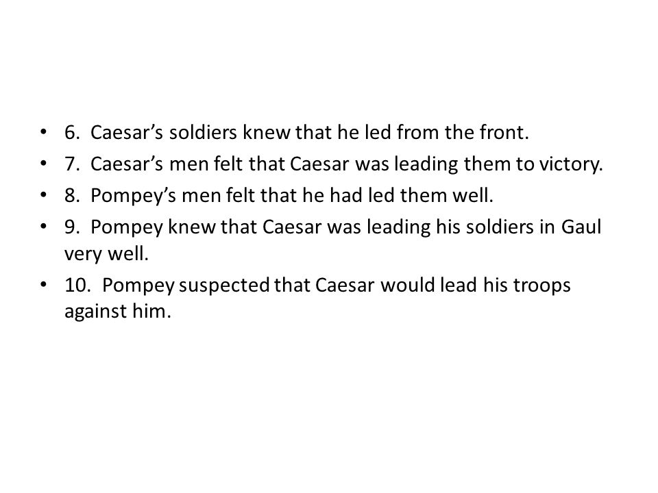 6. Caesar's soldiers knew that he led from the front.