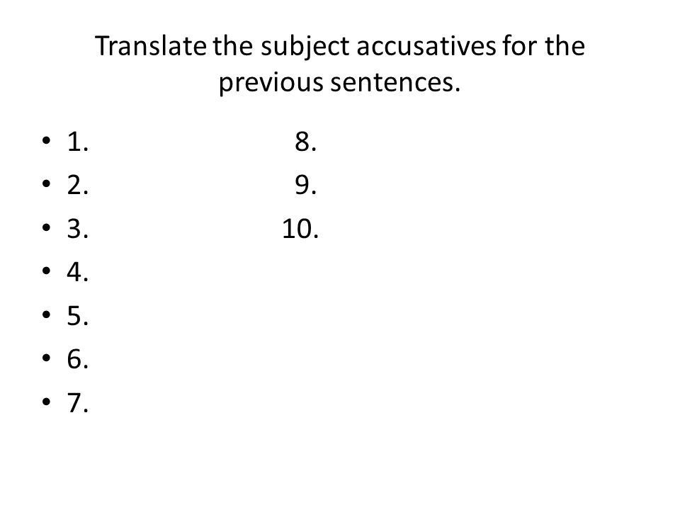 Translate the subject accusatives for the previous sentences.