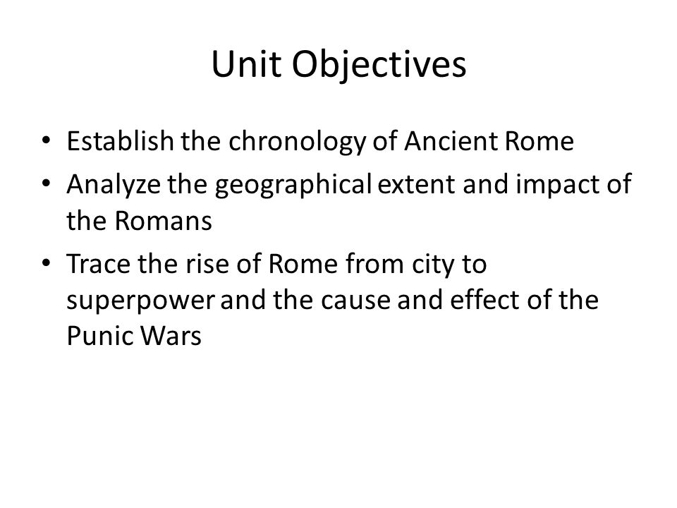 Unit Objectives Establish the chronology of Ancient Rome