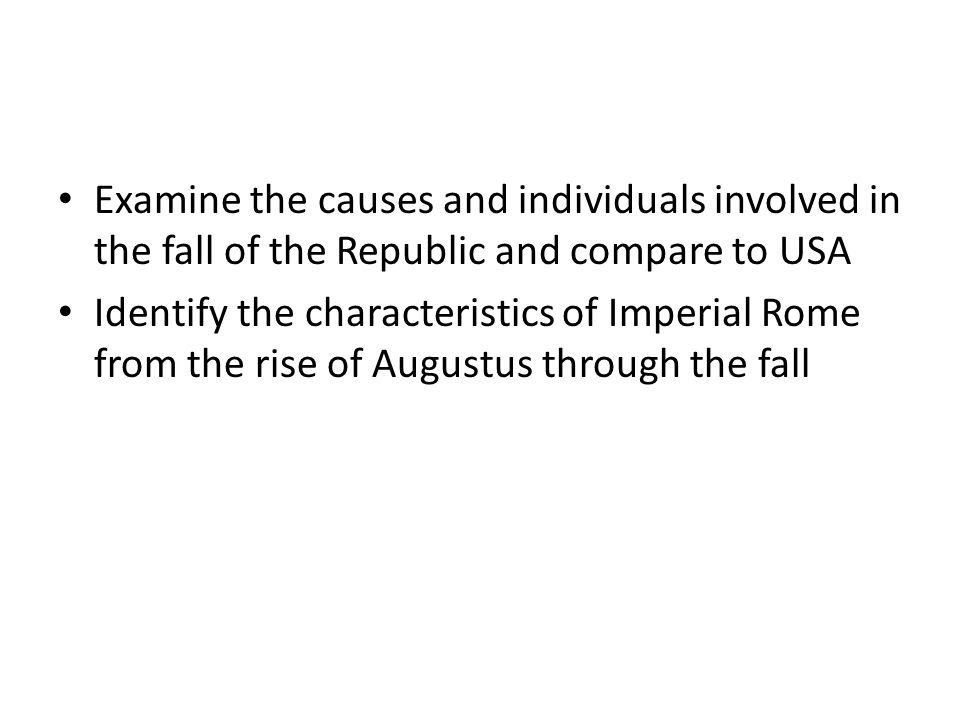 Examine the causes and individuals involved in the fall of the Republic and compare to USA