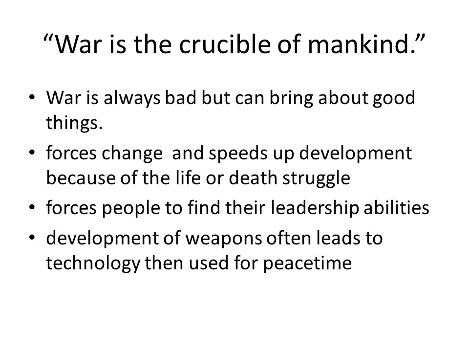 War is the crucible of mankind.