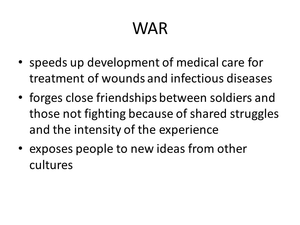 WAR speeds up development of medical care for treatment of wounds and infectious diseases.