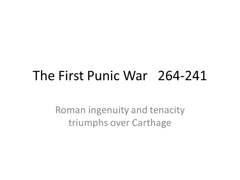 Roman ingenuity and tenacity triumphs over Carthage