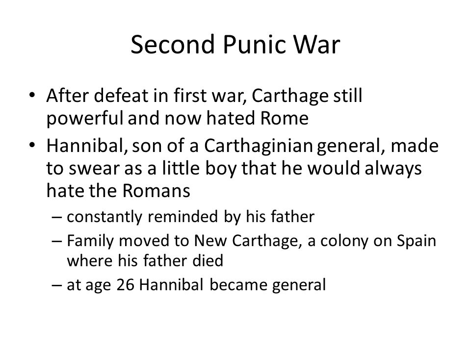 Second Punic War After defeat in first war, Carthage still powerful and now hated Rome.