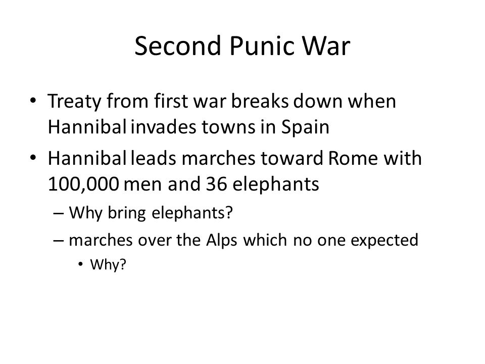 Second Punic War Treaty from first war breaks down when Hannibal invades towns in Spain.