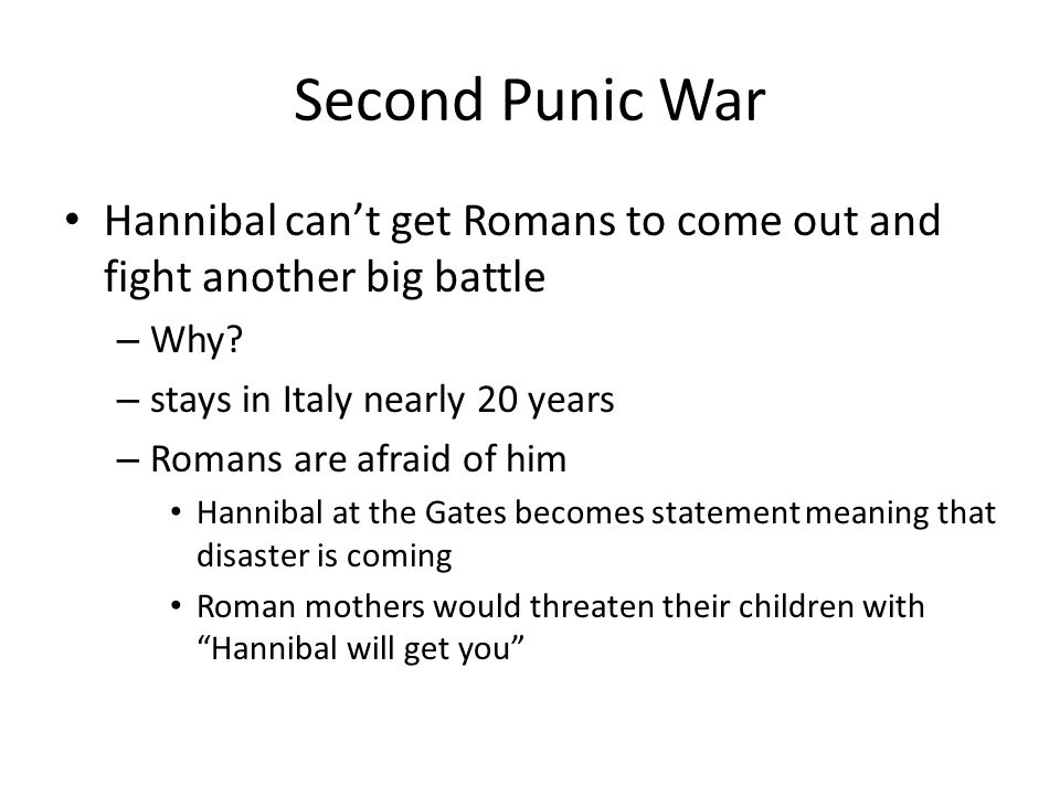 Second Punic War Hannibal can't get Romans to come out and fight another big battle. Why stays in Italy nearly 20 years.