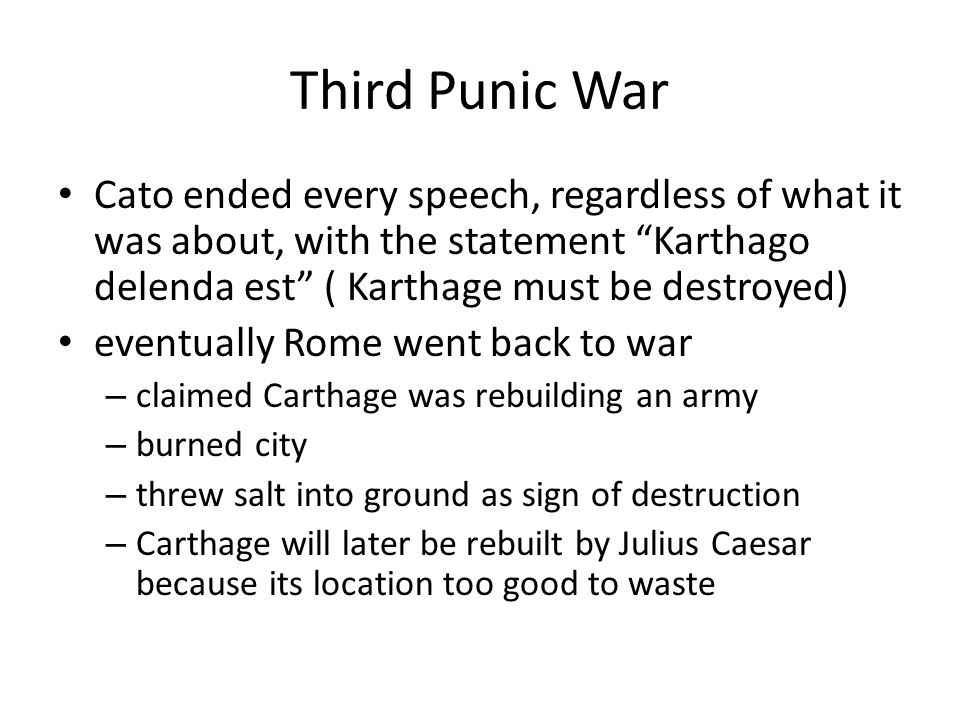 Third Punic War Cato ended every speech, regardless of what it was about, with the statement Karthago delenda est ( Karthage must be destroyed)