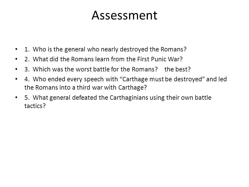 Assessment 1. Who is the general who nearly destroyed the Romans