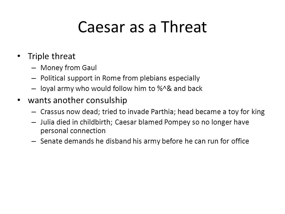 Caesar as a Threat Triple threat wants another consulship