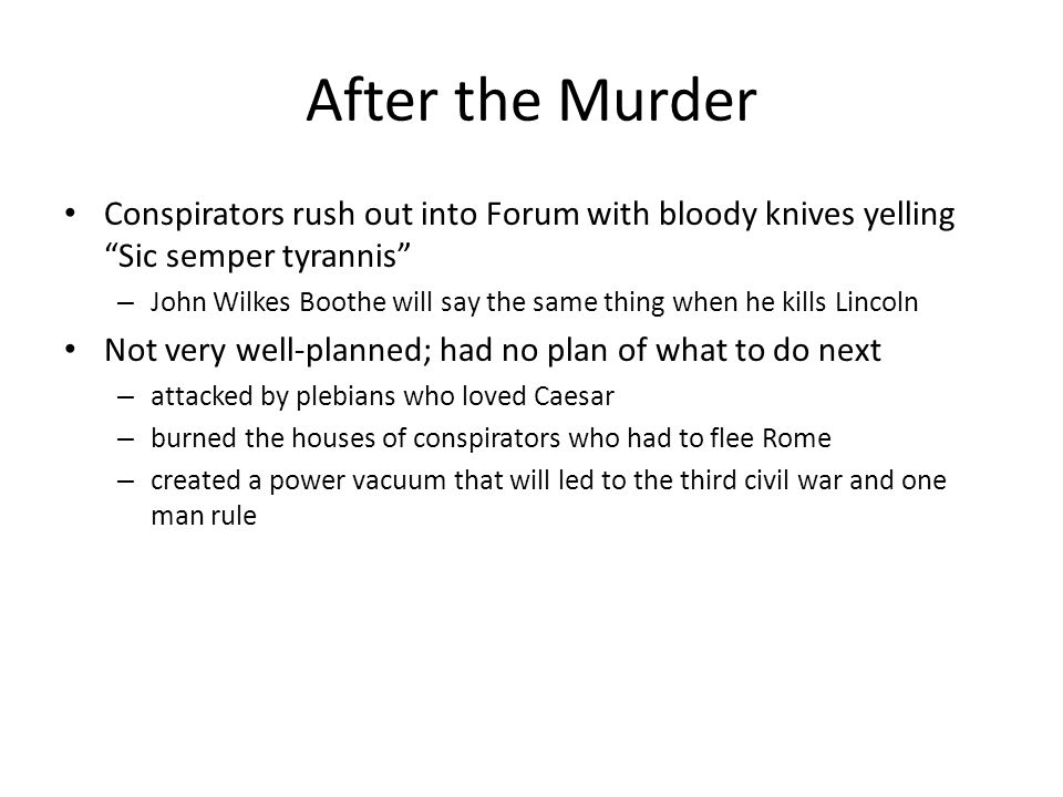 After the Murder Conspirators rush out into Forum with bloody knives yelling Sic semper tyrannis