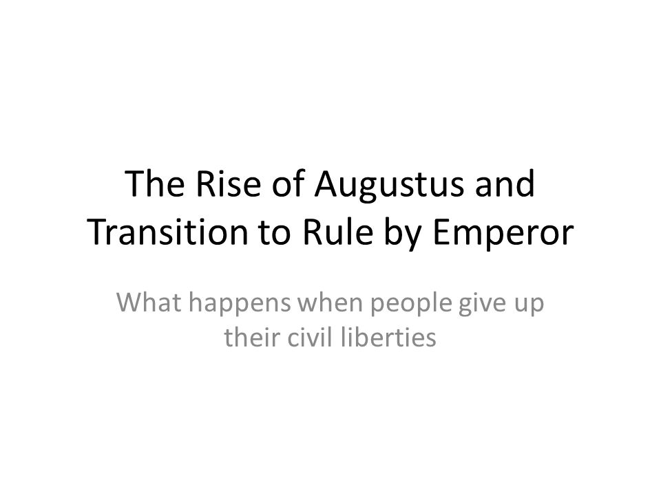 The Rise of Augustus and Transition to Rule by Emperor