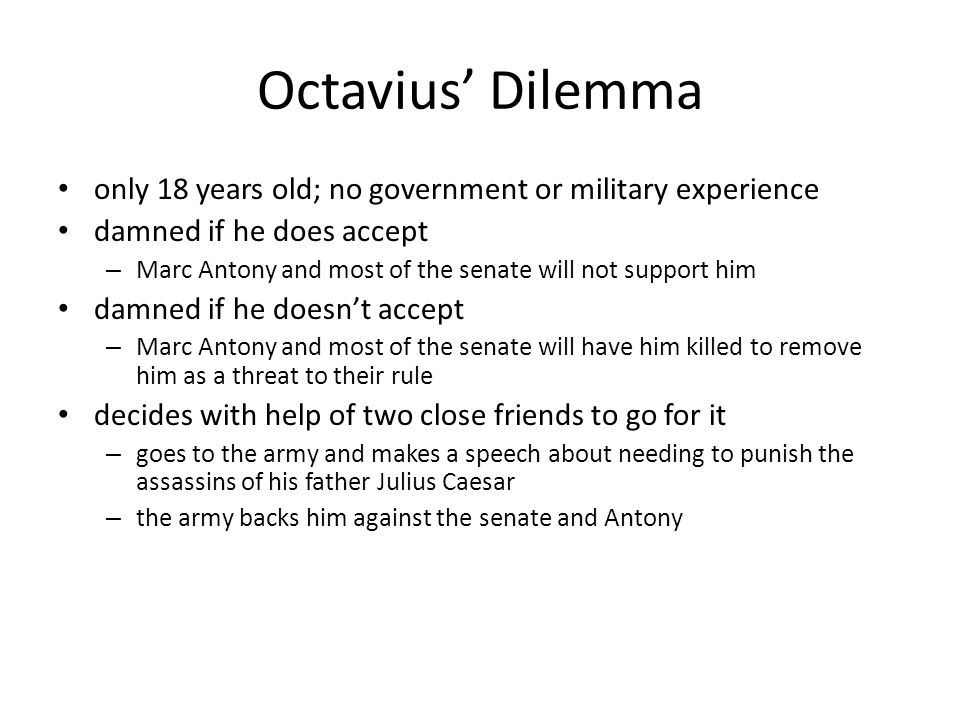 Octavius' Dilemma only 18 years old; no government or military experience. damned if he does accept.