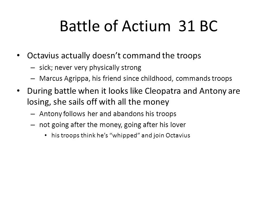 Battle of Actium 31 BC Octavius actually doesn't command the troops