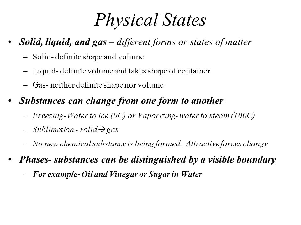 Physical States Solid, liquid, and gas – different forms or states of matter. Solid- definite shape and volume.