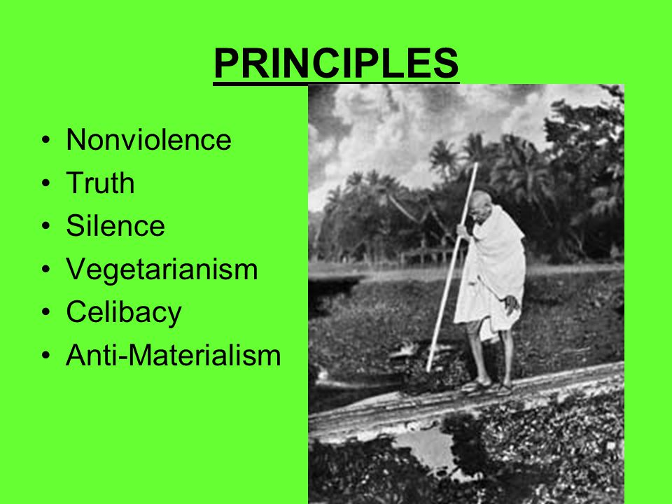 PRINCIPLES Nonviolence Truth Silence Vegetarianism Celibacy